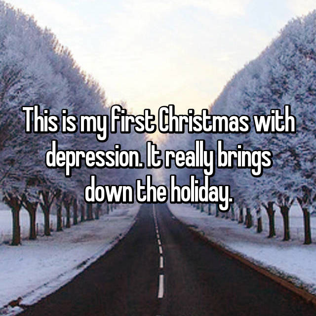 This is my first Christmas with depression. It really brings down the holiday.