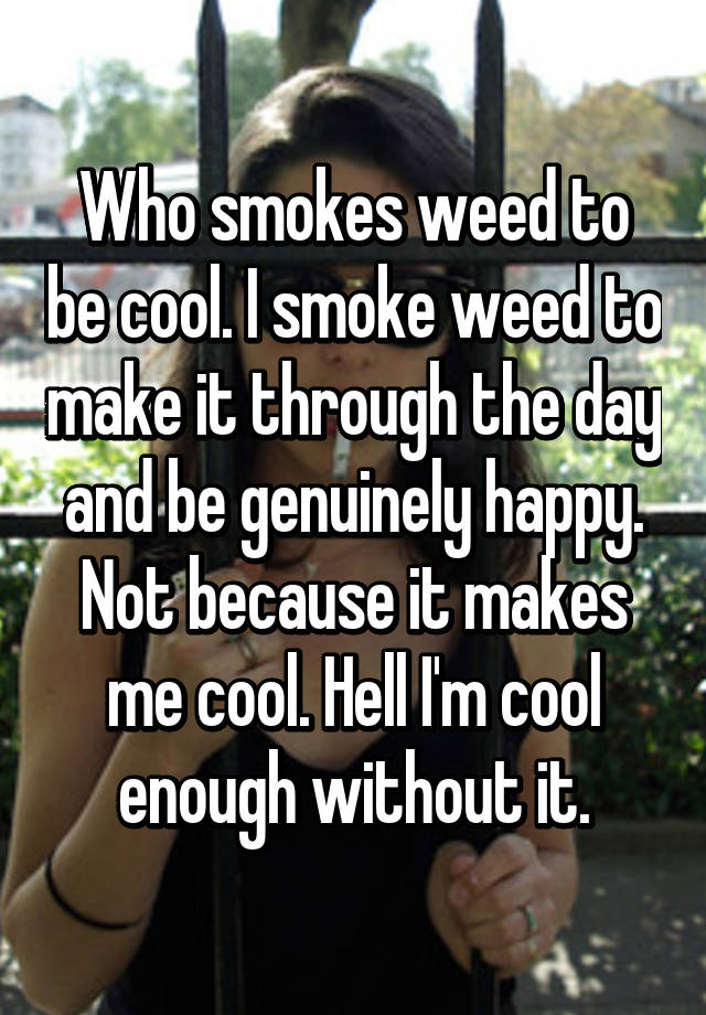 05287424bb9734efb91572a69bd37f2f9491ef 19 Weed Smokers Who Are Proud To Go Against The Lazy Stoner Stereotype