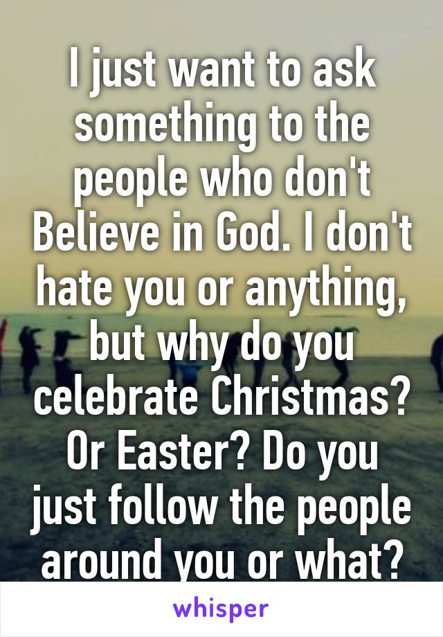 I just want to ask something to the people who don't Believe in ...