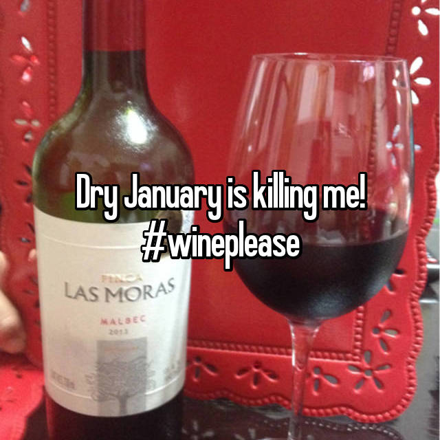Dry January is killing me! #wineplease