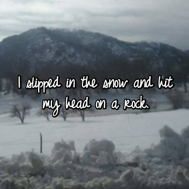 I slipped in the snow and hit my head on a rock.