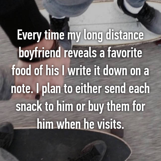 Every time my long distance boyfriend reveals a favorite food of his I write it down on a note. I plan to either send each snack to him or buy them for him when he visits.