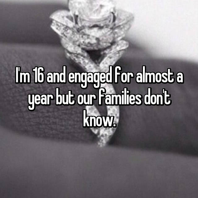I'm 16 and engaged for almost a year but our families don't know.