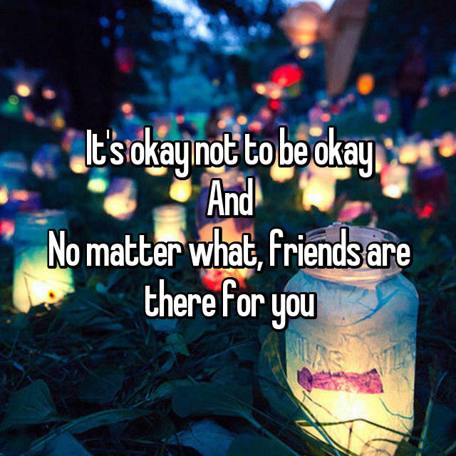 It's okay not to be okay And No matter what, friends are there for you