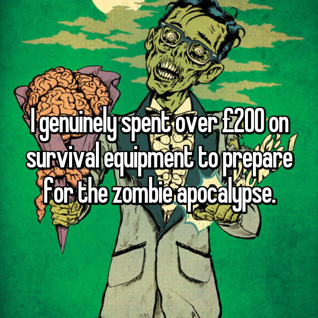 I genuinely spent over £200 on survival equipment to prepare for the zombie apocalypse.