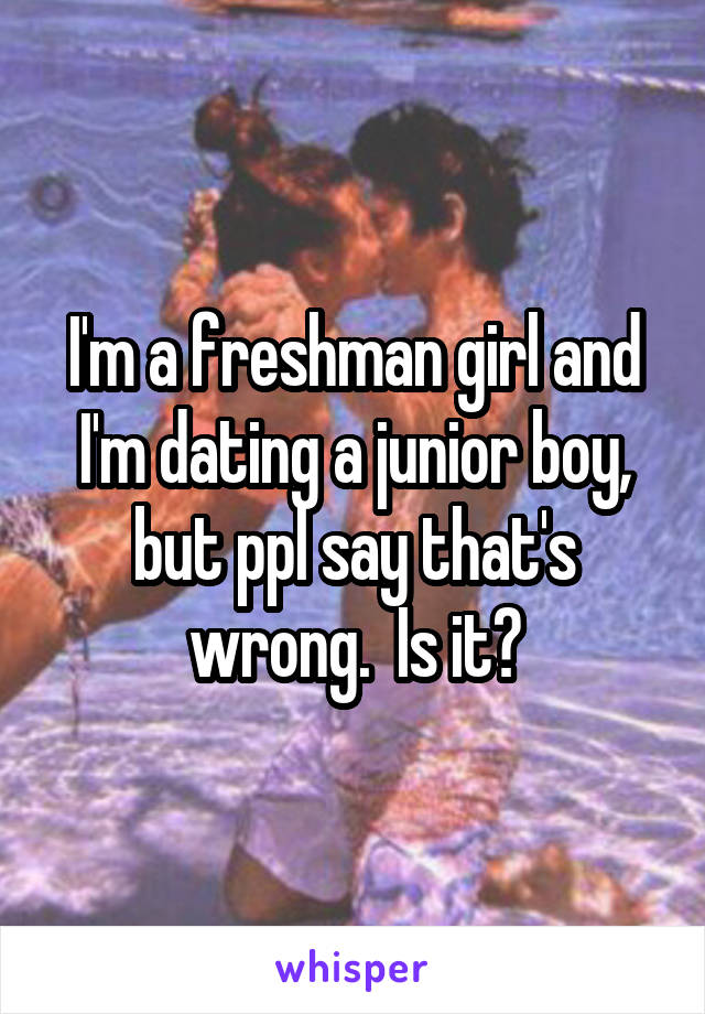 Is a freshman dating a senior wrong