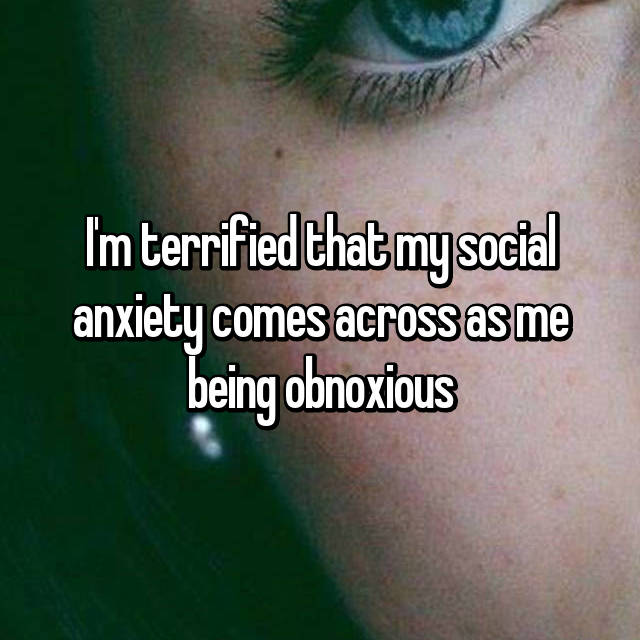I'm terrified that my social anxiety comes across as me being obnoxious