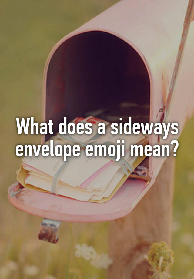 What Does A Sideways Envelope Emoji Mean?