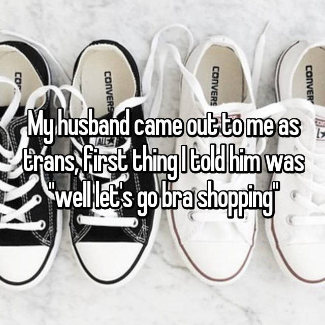 """My husband came out to me as trans, first thing I told him was """"well let's go bra shopping"""""""