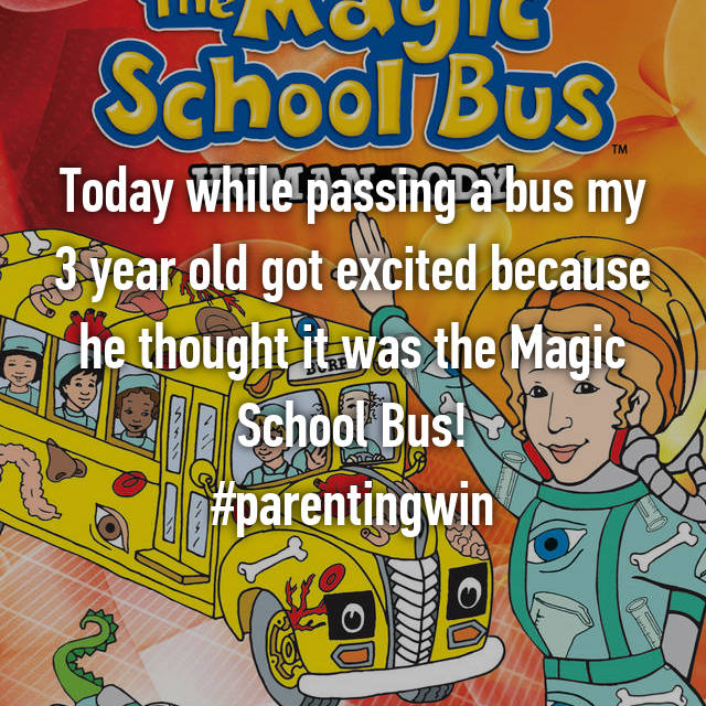 Today while passing a bus my 3 year old got excited because he thought it was the Magic School Bus! #parentingwin
