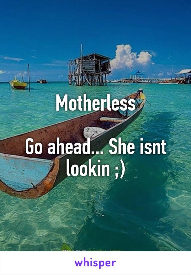 Motherless go ahead