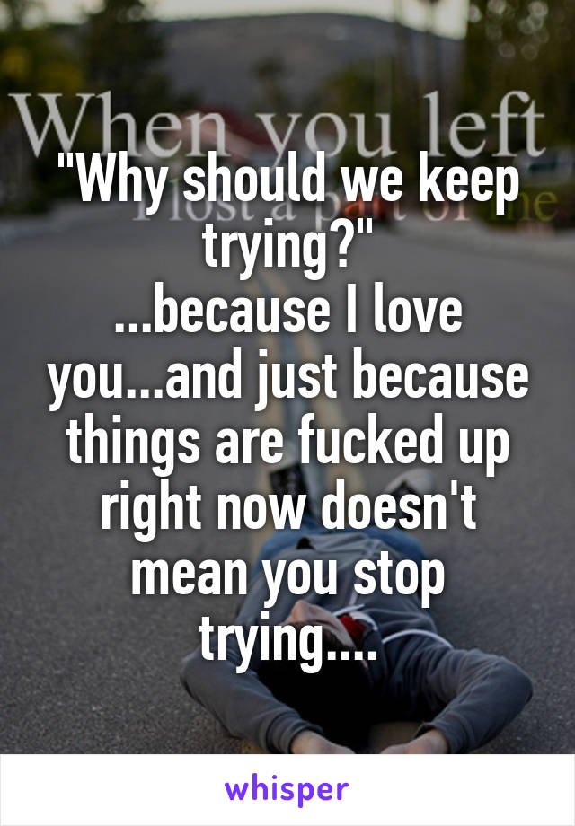 Why should I keep trying?