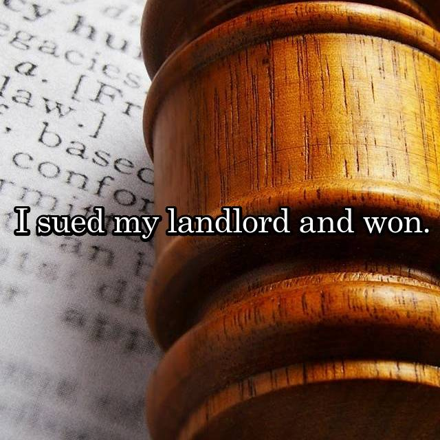 I sued my landlord and won.