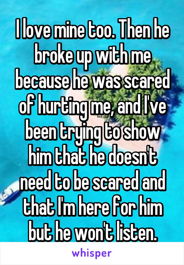He broke up with me is he hurting too