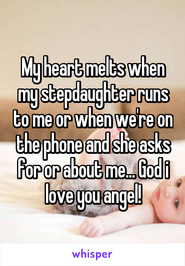 My heart melts when my stepdaughter runs to me or when we