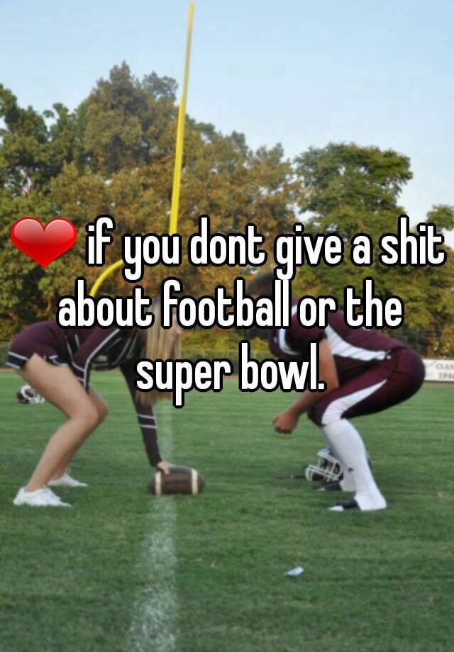 ❤ if you dont give a shit about football or the super bowl.
