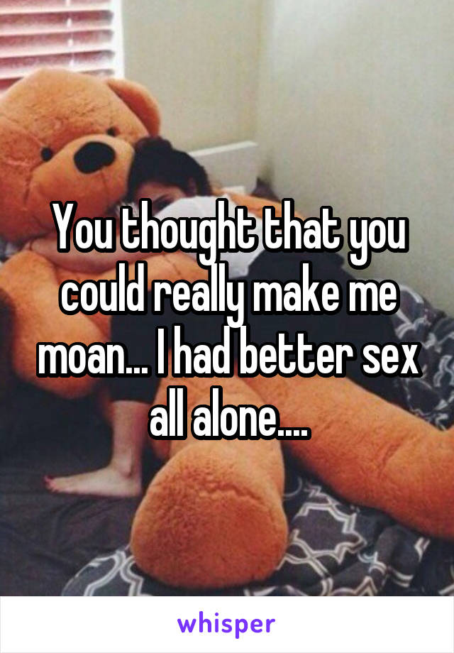 I had better sex all alone