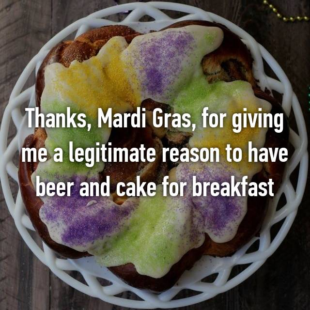 Thanks, Mardi Gras, for giving me a legitimate reason to have beer and cake for breakfast