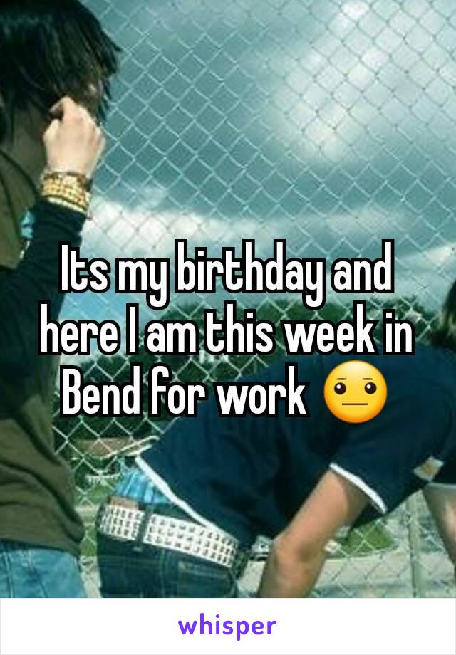Its my birthday and here I am this week in Bend for work 😐