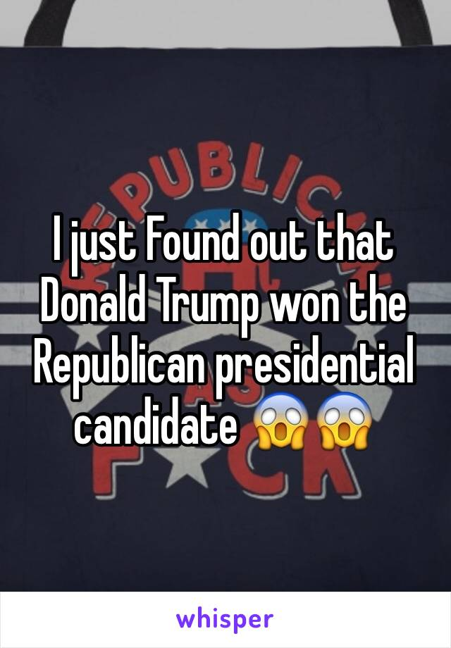 I just Found out that Donald Trump won the Republican presidential candidate 😱😱