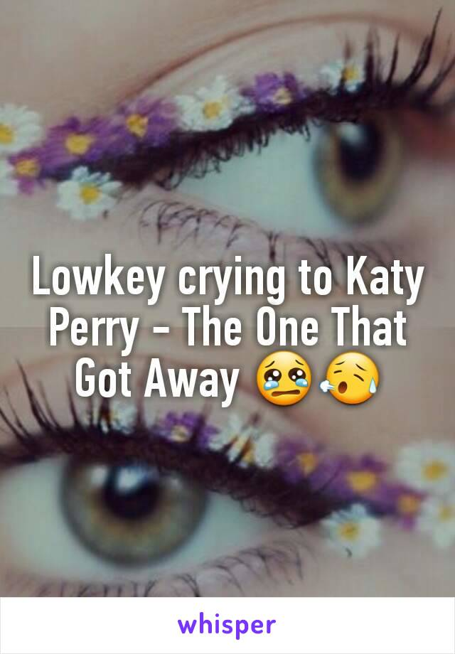 Lowkey crying to Katy Perry - The One That Got Away 😢😥