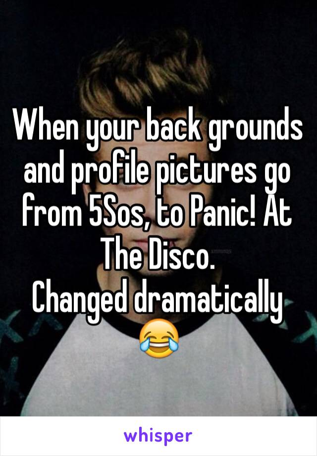 When your back grounds and profile pictures go from 5Sos, to Panic! At The Disco.  Changed dramatically 😂