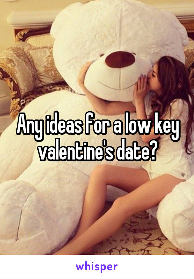 Any ideas for a low key valentine's date?