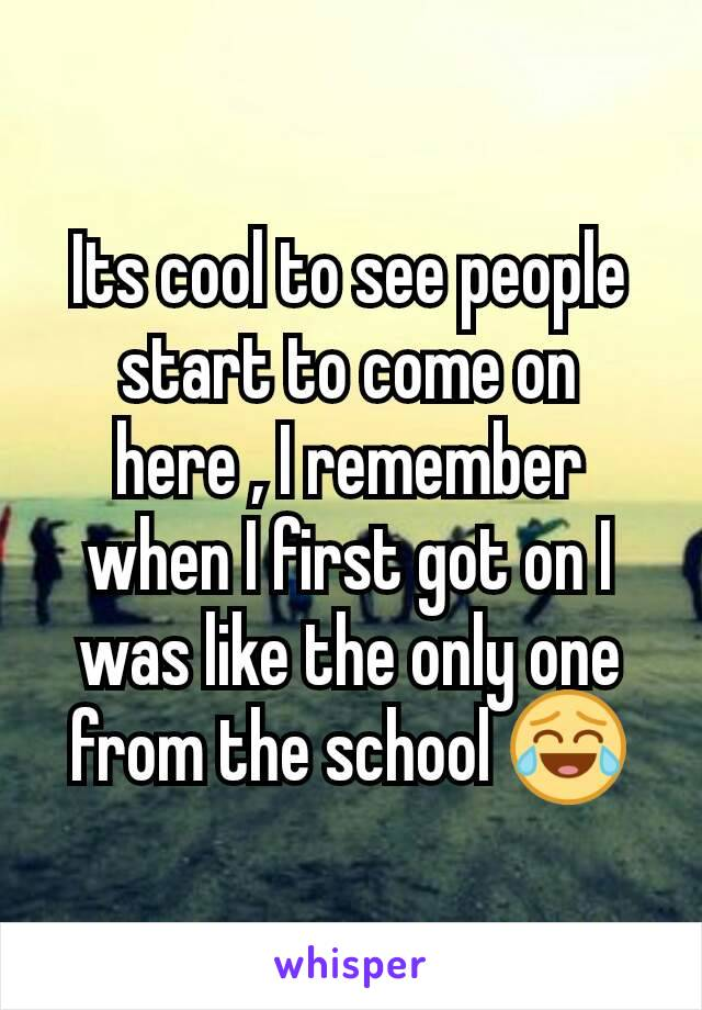 Its cool to see people start to come on here , I remember when I first got on I was like the only one from the school 😂
