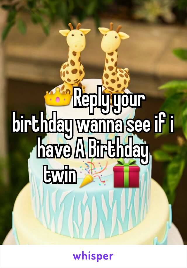 👑Reply your birthday wanna see if i have A Birthday twin🎉🎁