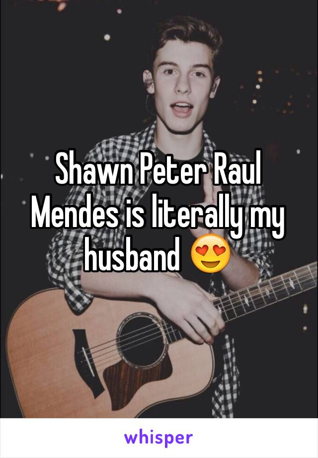 Shawn Peter Raul Mendes is literally my husband 😍