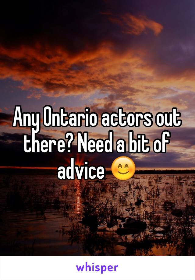 Any Ontario actors out there? Need a bit of advice 😊