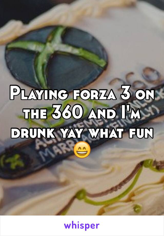 Playing forza 3 on the 360 and I'm drunk yay what fun 😄