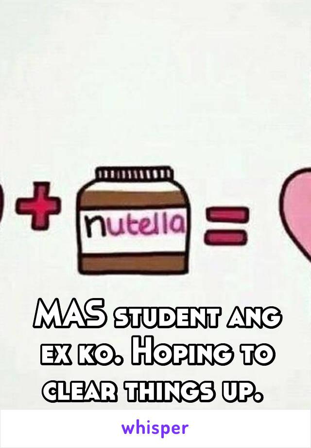 MAS student ang ex ko. Hoping to clear things up.