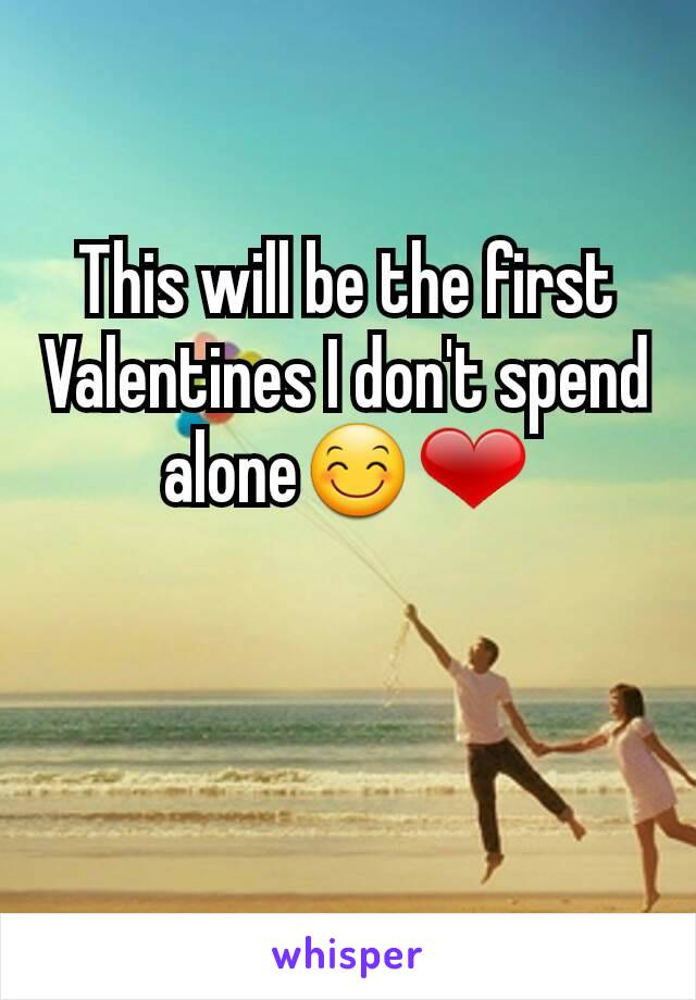 This will be the first Valentines I don't spend alone😊❤