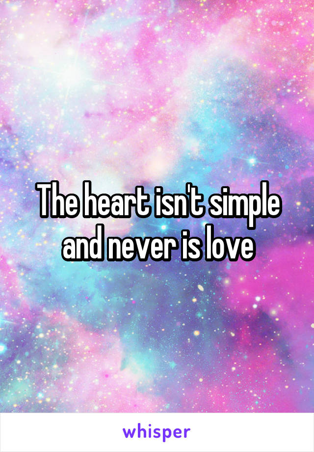 The heart isn't simple and never is love