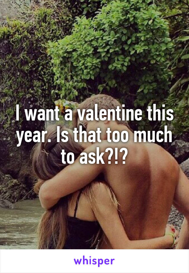 I want a valentine this year. Is that too much to ask?!🙈