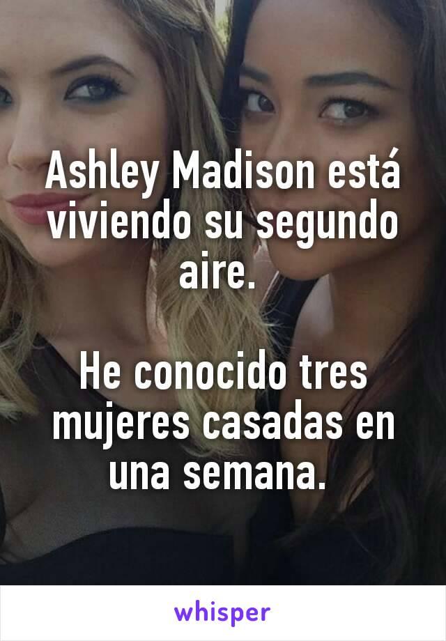 Ashley Madison está viviendo su segundo aire.   He conocido tres mujeres casadas en una semana.
