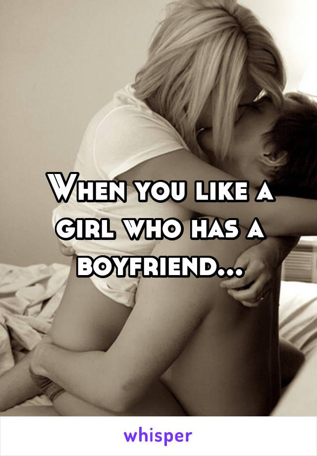 When you like a girl who has a boyfriend...
