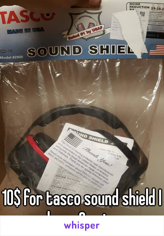 10$ for tasco sound shield I have 2 pairs
