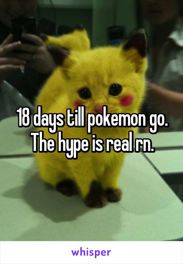 18 days till pokemon go. The hype is real rn.