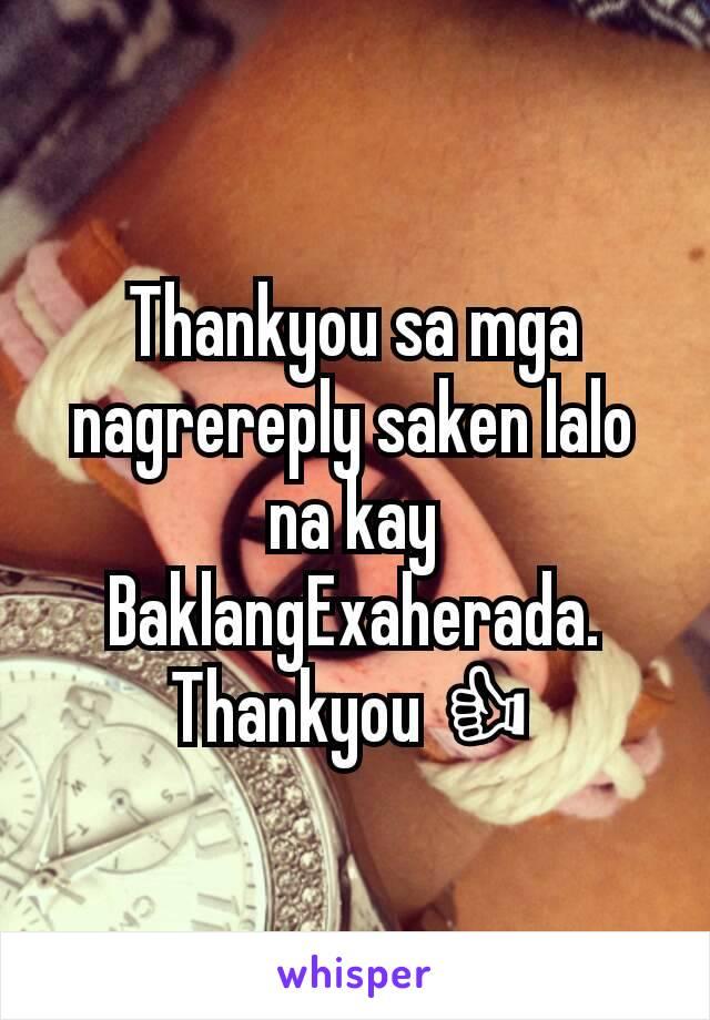 Thankyou sa mga nagrereply saken lalo na kay BaklangExaherada. Thankyou 👍