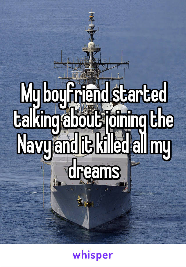 My boyfriend started talking about joining the Navy and it killed all my dreams