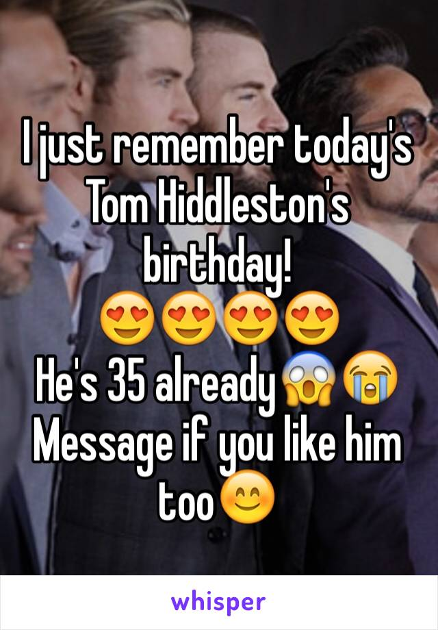 I just remember today's Tom Hiddleston's birthday! 😍😍😍😍 He's 35 already😱😭 Message if you like him too😊