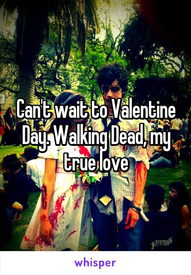 Can't wait to Valentine Day. Walking Dead, my true love