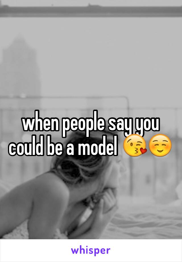 when people say you could be a model 😘☺️