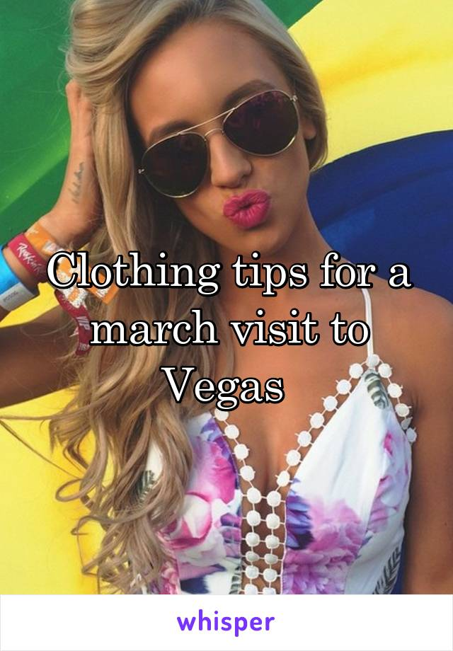 Clothing tips for a march visit to Vegas