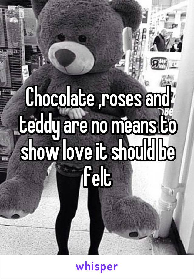 Chocolate ,roses and teddy are no means to show love it should be felt