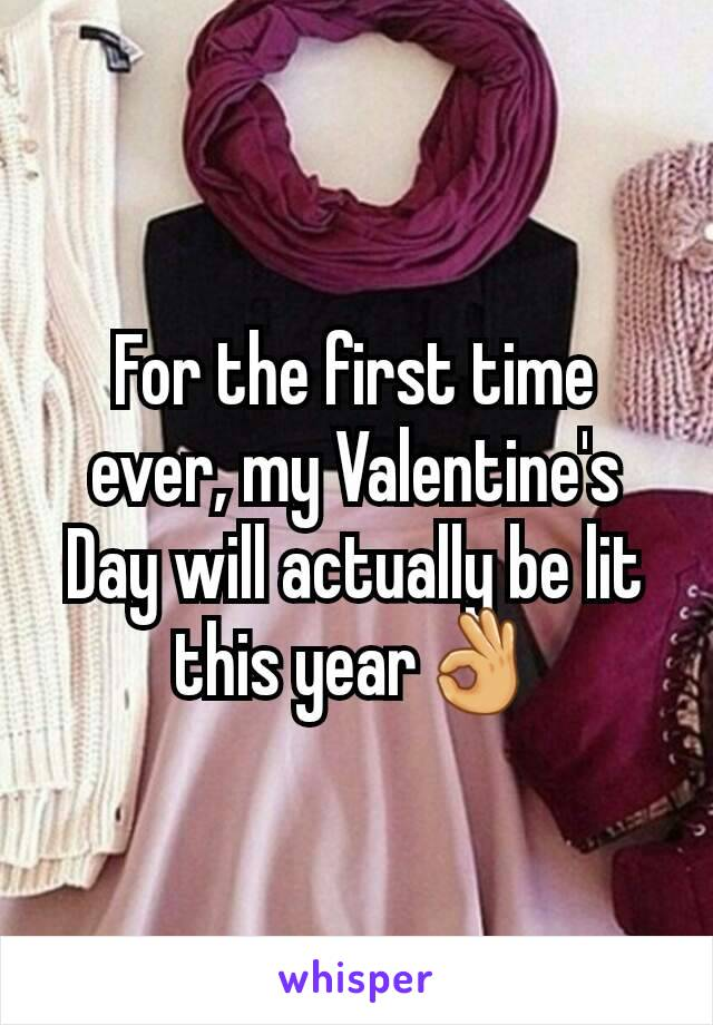 For the first time ever, my Valentine's Day will actually be lit this year👌