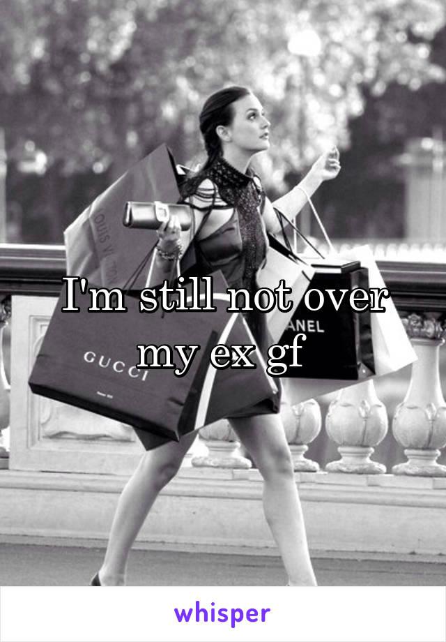 I'm still not over my ex gf