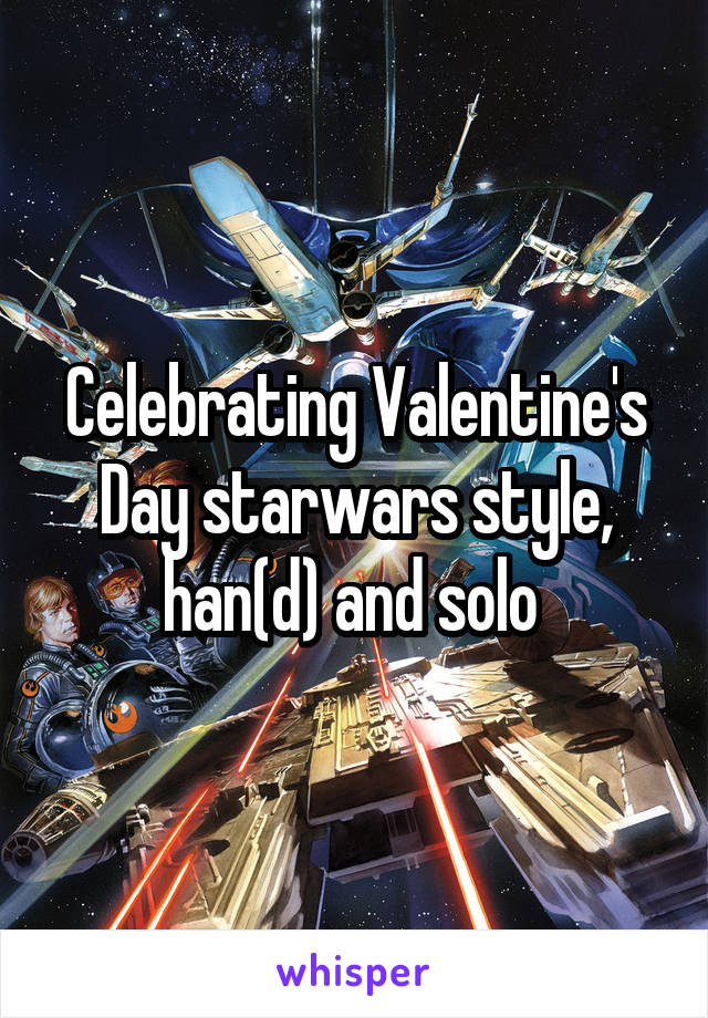 Celebrating Valentine's Day starwars style, han(d) and solo